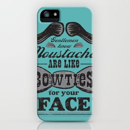 Moustaches are Bowties for your Face iPhone Case