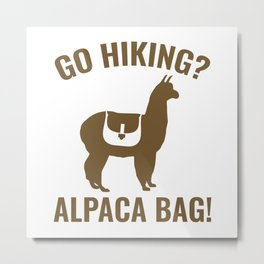 Go Hiking? Alpaca Bag! Metal Print