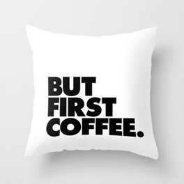 But First Coffee black-white typographic poster design modern home decor canvas wall art Throw Pillow