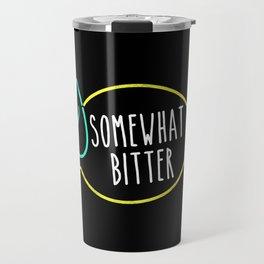 Somewhat Bitter Travel Mug