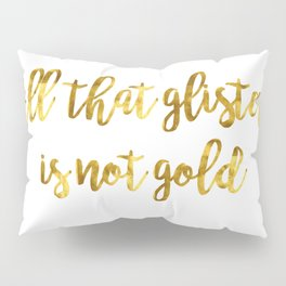 All that glisters 03 Pillow Sham