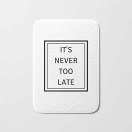 never too late Bath Mat