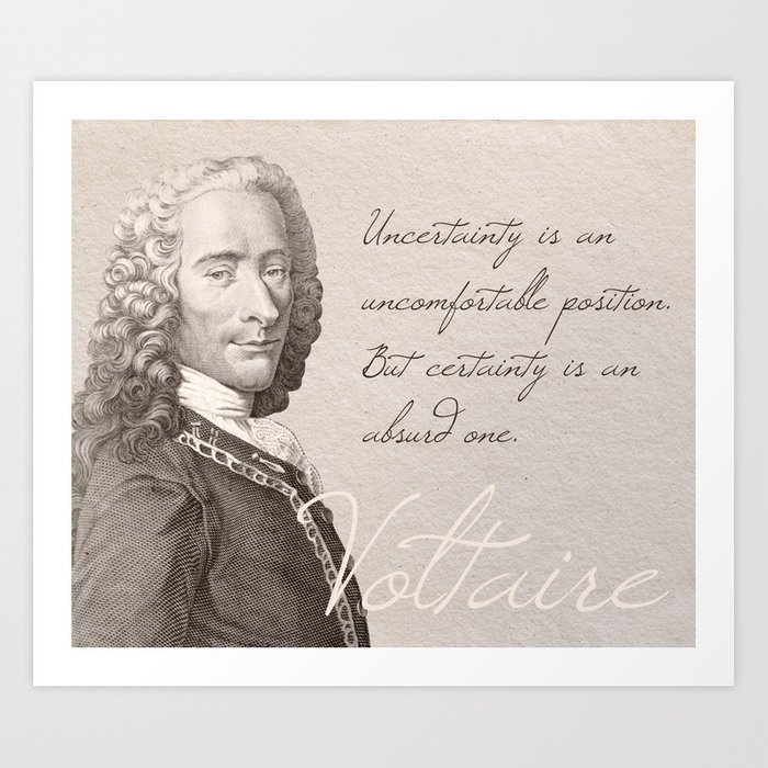 """""""Uncertainty is an uncomfortable position. But certainty is an absurd one."""" - Voltaire Art Print"""