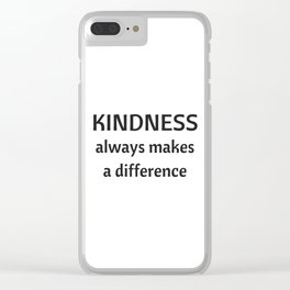 Kindness always makes a difference Clear iPhone Case