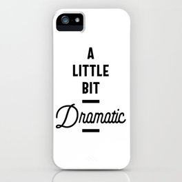 A Little Bit Dramatic - Funny Gift iPhone Case