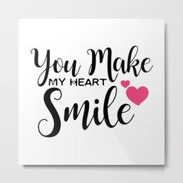 You Make My Heart Smile Metal Print