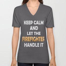 Keep Calm And Let The Firefighter Handle It - Firefighting product Unisex V-Neck