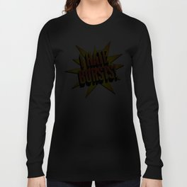 I hate bursts! Long Sleeve T-shirt
