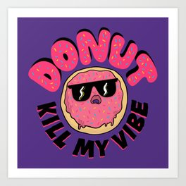 Donut Kill My Vibe Art Print