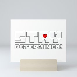 Stay Determined undertale Mini Art Print
