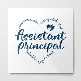 Assistant Principal, Principal life Metal Print