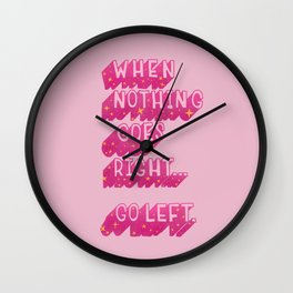 When nothing goes right... Go left Wall Clock