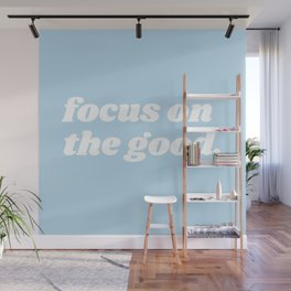 focus on the good Wall Mural
