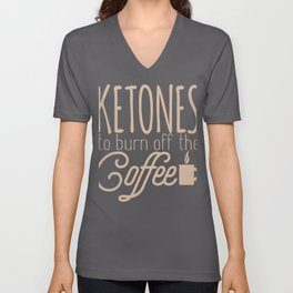 Keto Diet Ketones to Burn Off the Coffee LCHF Diet Low Carb High Fat Unisex V-Neck
