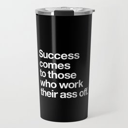 Success Comes to Those Who Work Their Ass Off inspirational wall decor in black and white Travel Mug