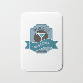 You Look Like You Need A Drink Bartender Barman Mixologist Tapster Bath Mat