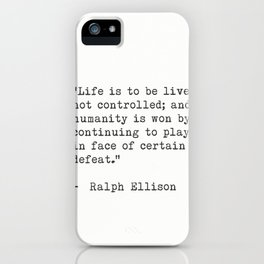 """Ralph Ellison """"Life is to be lived, not controlled; ....."""" iPhone Case"""