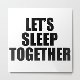 Let's Sleep Together (For Pillows) Metal Print