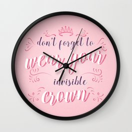 Dont forget to wear your invisible crown Wall Clock