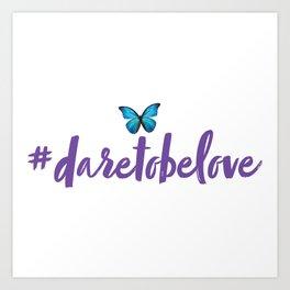 #daretobelove Art Print