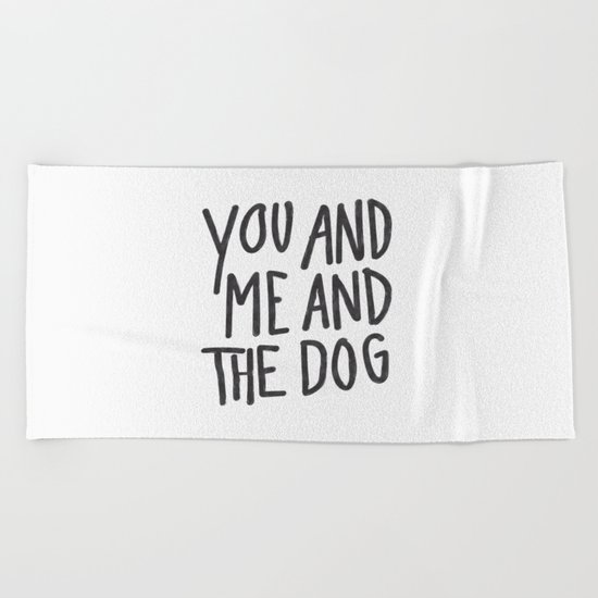 You, Me And Dog Beach Towel