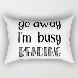 Go away, I'm busy reading! Rectangular Pillow