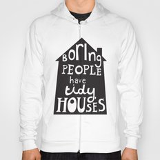 Boring People Have Tidy Houses Hoody