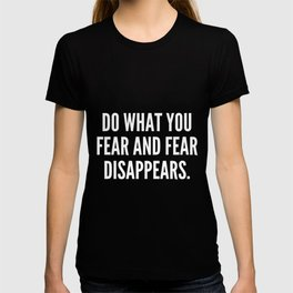 Do what you fear and fear disappears T-shirt