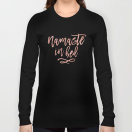 Namaste in Bed Quote in Rose Gold Long Sleeve T-shirt
