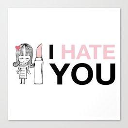 I Hate You / Lipstick Canvas Print