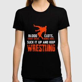 Funny Wrestling Shirt, Blood Clots, Sweat Dries, Bones Heal Suck It Up and Keep Wrestling T-shirt