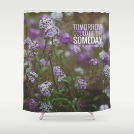 someday. Shower Curtain