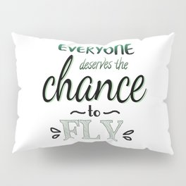 Everyone Deserves The Chance To Fly | Defying Gravity Pillow Sham