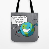 physics Tote Bags featuring Physics Makes the World Go 'Round! by awkwardyeti