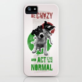 Be crazy and act like you're normal iPhone Case