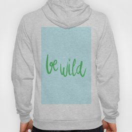 Be wild reminder in colorful green lettering Hoody