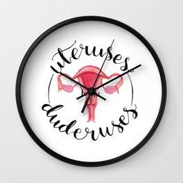 Uteruses before Duderuses Wall Clock