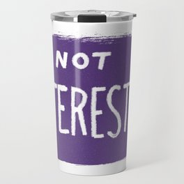 Not Interested Travel Mug