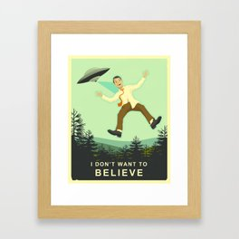 I DON'T WANT TO BELIEVE Framed Art Print