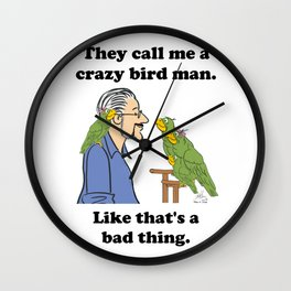 Call me a crazy bird man like that is a bad thing. Wall Clock