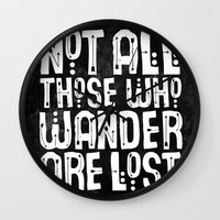 not all those who wander are lost Wall Clocks featuring Not All Those Who Wander Are Lost by The Love Shop