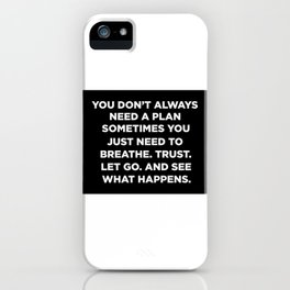 You Don't Always Need A Plan Sometimes You Just Need To Breathe Trust Let Go And See What Happens iPhone Case