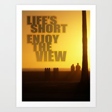 Life's Short, Enjoy the View Art Print