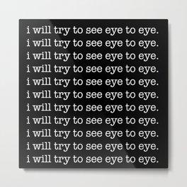 We Never See Eye To Eye Metal Print