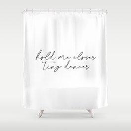 Hold me closer tiny dancer Shower Curtain