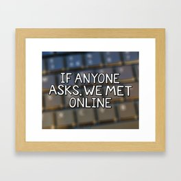 If Anyone Asks, We Met Online (Hand-Drawn) Framed Art Print