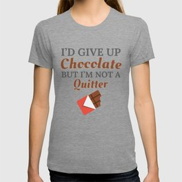 Chocolate Lover I'd Give Up Chocolate But I'm Not a Quitter Gift T-shirt