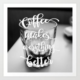 Typography Coffee makes everything better black white modern photography Art Print