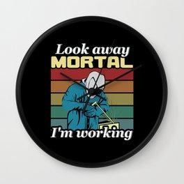 Look Away Mortal I Weld Wall Clock