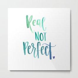 Real Not Perfect Metal Print